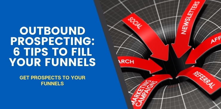 Outbound Prospecting: 6 Tips To Fill Your Funnels