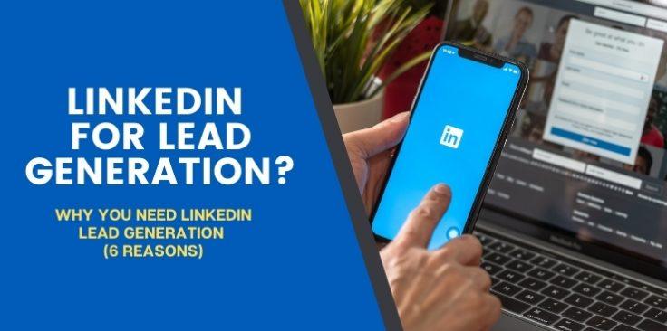 Six Reasons You Need LinkedIn Lead Generation