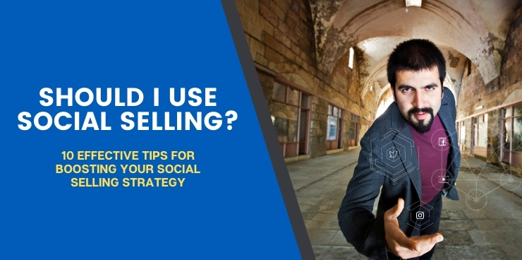 10 Effective Tips for Boosting Your Social Selling Strategy