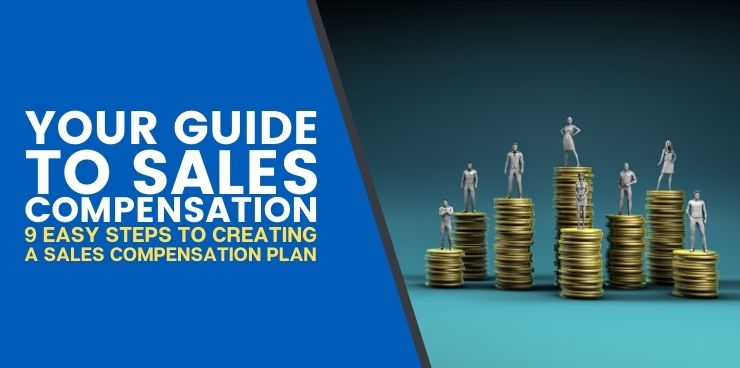 9 Easy Steps to Creating a Sales Compensations Plan