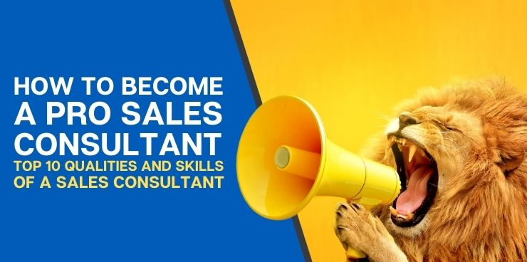 Top 10 Qualities and Skills of a Sales Consultant