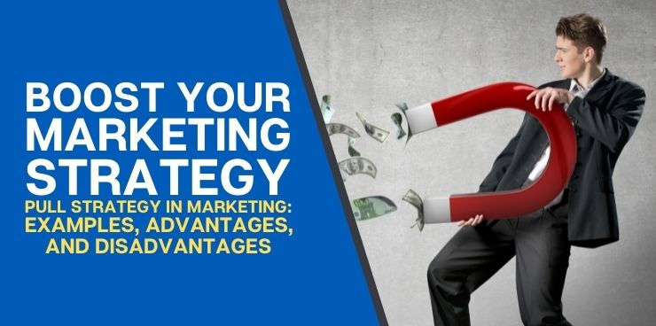 Pull Strategy in Marketing Examples, Advantages, and Disadvantages