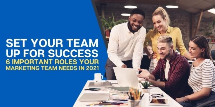6 Important Roles your Marketing Team Needs in 2021
