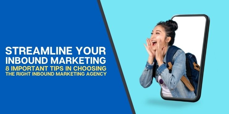 8 Important Tips in Choosing the Right Inbound Marketing Agency