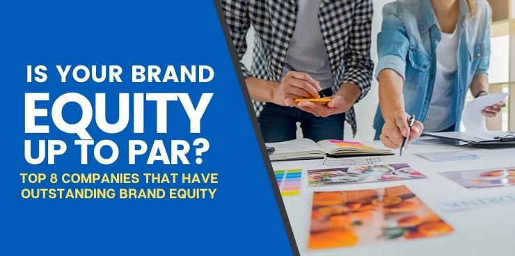 Top 8 Companies That Have Outstanding Brand Equity