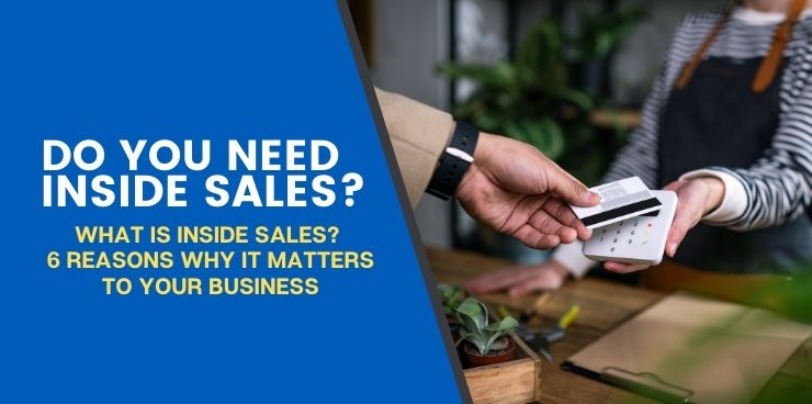 What is Inside Sales_ 6 Reasons Why it Matters to your Business