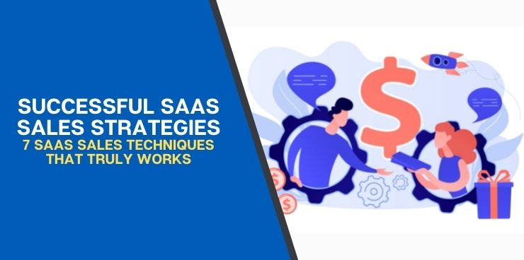 7 SaaS Sales Techniques That Truly Works