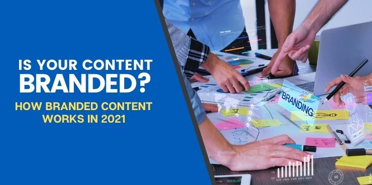 How Branded Content Works in 2021