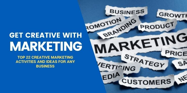 Top 22 Creative Marketing Activities And Ideas for any Business