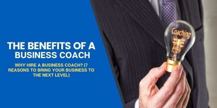 Why Hire a Business Coach? (7 Reasons To Bring your Business to the Next Level)