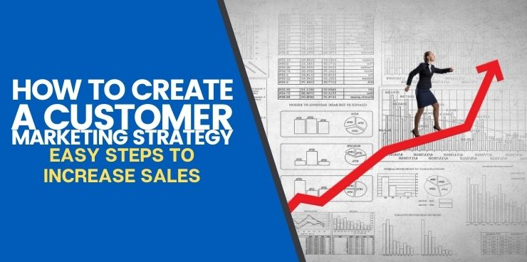 How To Create a Customer Marketing Strategy