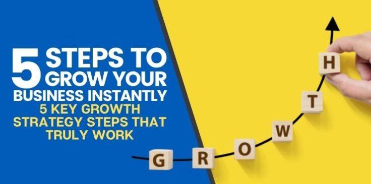 5 Key Growth Strategy Steps That Truly Work