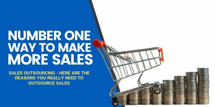 Sales Outsourcing - Here are the Reasons You Really Need to Outsource Sales