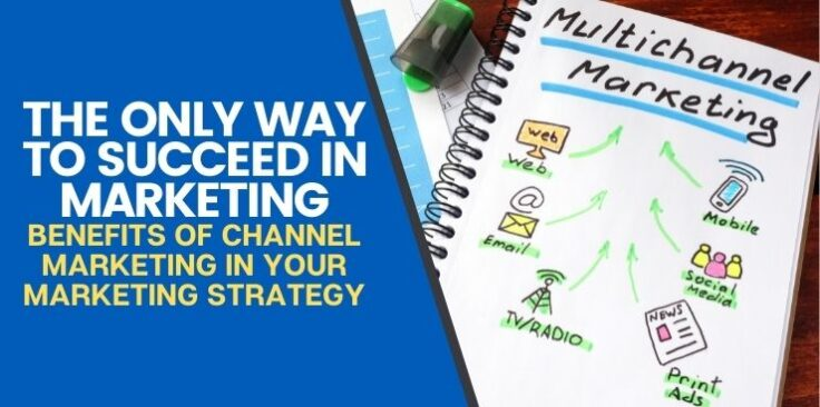 Benefits of Channel Marketing in Your Marketing Strategy