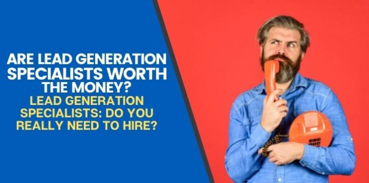 Lead Generation Specialists: Do You Really Need to Hire Them?