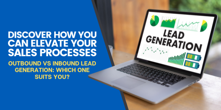 Outbound vs Inbound Lead Generation: Which One Suits You?